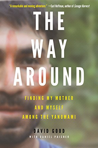Book cover from The Way Around: Finding My Mother and Myself Among the Yanomami by David Good