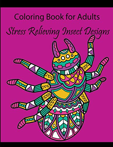 Coloring Book for Adults: Stress Relieving Insect Designs (Dragonflies, Bees, Butterflies, Ladybugs, and Other Insects (Adult Coloring Books))]()