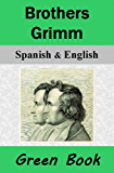 Brothers Grimm (Green Book) / Hermanos Grimm (Libro Verde): Bilingual [Spanish-English Translated] Dual-Language Edition (English Edition)