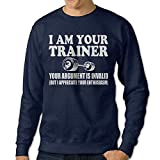 Newest I Am Your Trainer Your Arguments Invalid Cool Mens Pullover Sweatshirts
