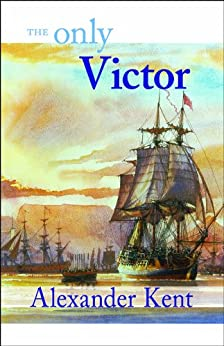 The Only Victor: The Richard Bolitho Novels (The Bolitho Novels Book 18) by [Kent, Alexander]