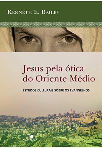 Jesus Pela Ótica do Oriente Médio. Estudos Culturais Sobre os Evangelhos