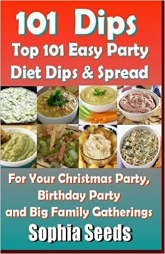 Dips: Top 101 Easy Party Diet Dips & Spread (Healthy Recipes)