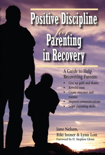 Positive Discipline for Parenting in Recovery
