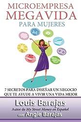 MicroEmpresa, MegaVida para Mujeres: 7 Secretos para diseñar un negocio que te ayude a vivir una vida mejor (Spanish Edition)