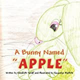 A Bunny Named Apple, Elizabeth Tardif, 145600946X