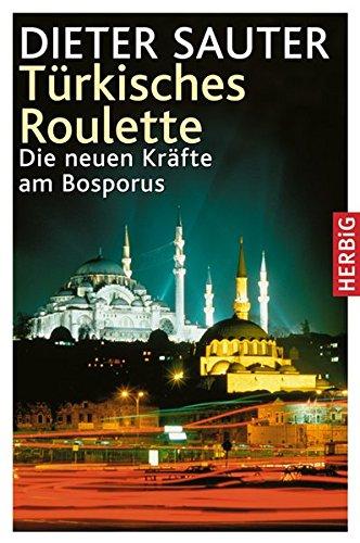 Türkisches Roulette: Die neuen Kräfte am Bosporus