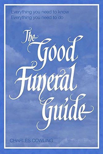 The Good Funeral Guide: Everything you need to know -- Everything you need to do pdf