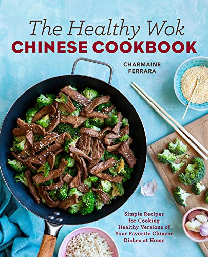 The Healthy Wok Chinese Cookbook: Fresh Recipes to Sizzle, Steam, and Stir-Fry Restaurant Favorites at Home (Chinese Sticky Rice Recipe Using Rice Cooker)