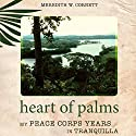 Heart of Palms: My Peace Corps Years in Tranquilla Audiobook by Dr. Meredith W. Cornett Ph.D Narrated by Sara Morsey