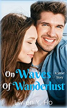 On Waves Of Wanderlust: A Clean and Wholesome Romance (Seasons of Love Book 4) by [Ho, Liwen]
