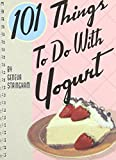 101 Things to Do with Yogurt