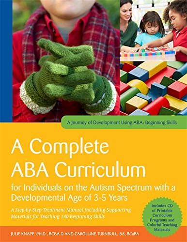 A Complete ABA Curriculum for Individuals on the Autism Spectrum with a Developmental Age of 3-5 Years: A Step-by-Step Treatment Manual Including ... Skills (A Journey of Development Using ABA)