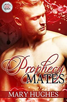 Prophecy Mates (Pull of the Moon Book 1) by [Hughes, Mary]
