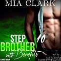 Stepbrother with Benefits 10 (Second Season) Audiobook by Mia Clark Narrated by CJ Bloom, James Cavenaugh