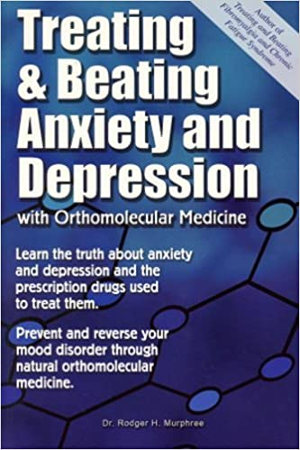 Book Treating and Beating Anxiety and Depression: With Orthomolecular Medicine by Rodger H. Murphree (2006-03-01)