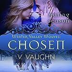 Chosen: Mating Season Collection - Winter Valley Wolves #4 | Mating Season Collection,V. Vaughn