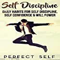 Self Discipline: Daily Habits for Self Discipline, Self Confidence & Will Power Audiobook by  Perfect Self Narrated by Adam Dubeau
