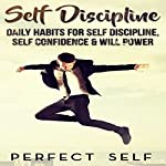 Self Discipline: Daily Habits for Self Discipline, Self Confidence & Will Power |  Perfect Self