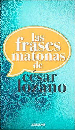 Las Frases Matonas César Lozano Amazoncommx Libros