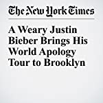 A Weary Justin Bieber Brings His World Apology Tour to Brooklyn | Jon Caramanica