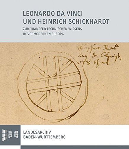 Leonardo da Vinci und Heinrich Schickhardt: Zum Transfer technischen Wissens im vormodernen Europa (Sonderveröffentlichungen des Landesarchivs Baden-Württemberg)
