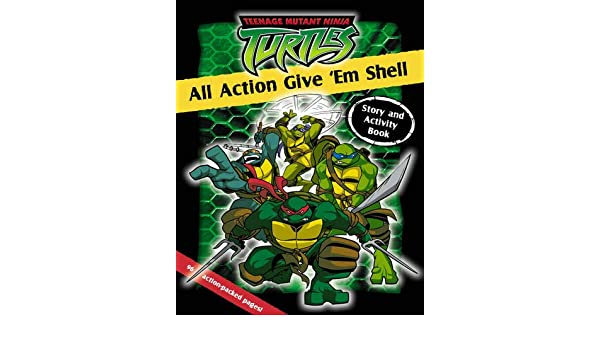 All Action Give em Shell: Story and Activity Book Teenage ...