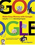 Make Easy Money with Google: Using the AdSense Advertising Program (Visual Quickstart Guides)