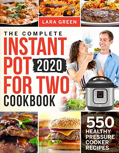 The Complete Instant Pot For Two Cookbook: 550 Healthy Pressure Cooker Recipes