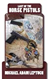 Last of the Horse Pistols, Michael Adam Leptuch, 0578123657