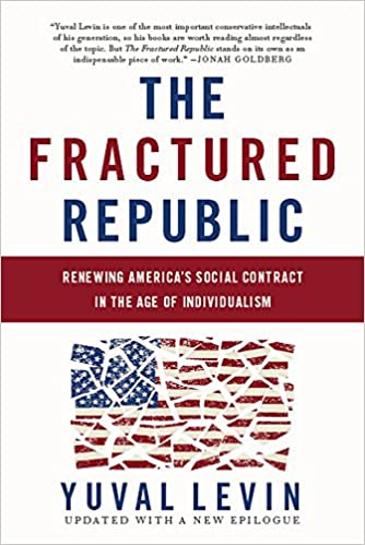 The fractured republic renewing americas social contract in the the fractured republic renewing americas social contract in the age of individualism yuval levin 9780465093243 amazon books fandeluxe Gallery