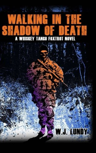 Walking In The Shadow Of Death: Whiskey Tango Foxtrot Vol 4 (Volume 4)