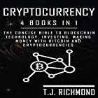 Cryptocurrency: 4 Books in 1: The Concise Bible to Blockchain Technology, Investing, Making Money with Bitcoin, and Cryptocurrencies Hörbuch von T. J. Richmond Gesprochen von: Weston Gritt