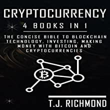 Cryptocurrency: 4 Books in 1: The Concise Bible to Blockchain Technology, Investing, Making Money with Bitcoin, and Cryptocurrencies Audiobook by T. J. Richmond Narrated by Weston Gritt