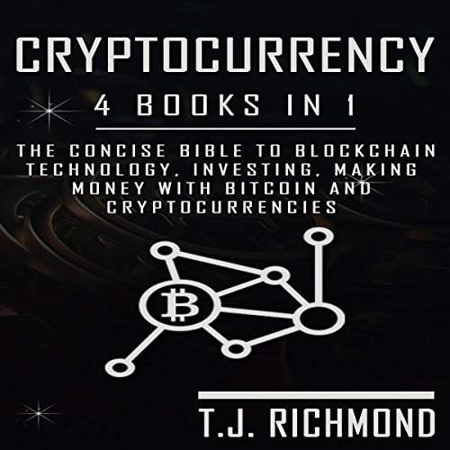 Cryptocurrency: 4 Books in 1: The Concise Bible to Blockchain Technology, Investing, Making Money with Bitcoin, and Cryptocurrencies