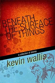 Beneath the Surface of Things by [Wallis, Kevin]
