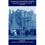 A Woman in Wartime London: The Diary of Kathleen Tipper 1941 - 1945