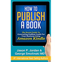 How To Publish A Book: Publish on Amazon Kindle with Kindle Direct Publishing & Build Your Business Now!