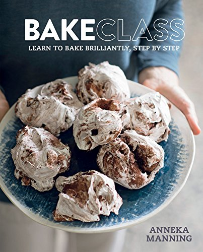 Bakeclass: Learn To Bake Brilliantly Step By Step by Anneka Manning