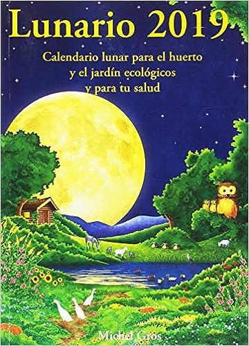 Lunario 2019: Calendario lunar para el huerto y el jardín ecológicos: Amazon.es: Gros, Michel, Rehues, Glòria: Libros