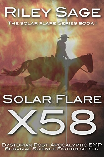 Solar Flare X58: Dystopian Post-Apocalyptic EMP Survival Science Fiction Series (The Solar Flare Series Book 1) by [Sage, Riley]