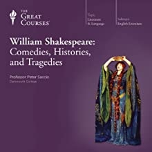 William Shakespeare: Comedies, Histories, and Tragedies Lecture by The Great Courses, Peter Saccio Narrated by Professor Peter Saccio Ph.D. Princeton University