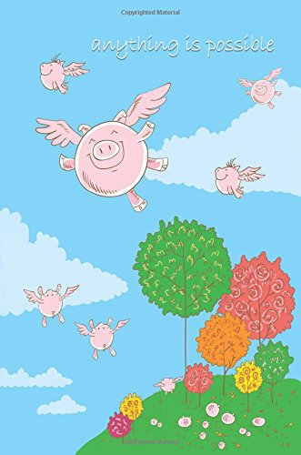 Anything Is Possible: Flying Pigs 6x9 - GRAPH JOURNAL - Journal with graph paper pages, square grid pattern (Motivational Graph Journal Series)