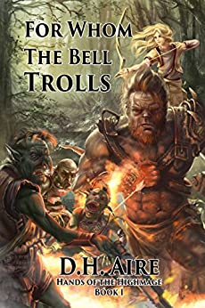 For Whom the Bell Trolls: Hands of the Highmage, Book 1 by [Aire, D.H.]
