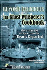 Beyond Delicious: The Ghost Whisperer's Cookbook: More than 100 Recipes from the Dearly Departed Paperback