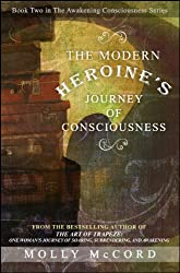 The Modern Heroine's Journey of Consciousness (The Awakening Consciousness Series Book 2)
