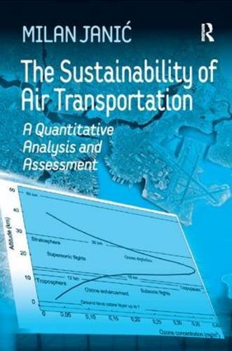 The Sustainability of Air Transportation: A Quantitative Analysis and Assessment by Milan Janic (2007-11-28)