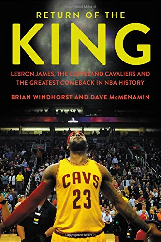 Return of the King: LeBron James; the Cleveland Cavaliers and the Greatest Comeback in NBA History