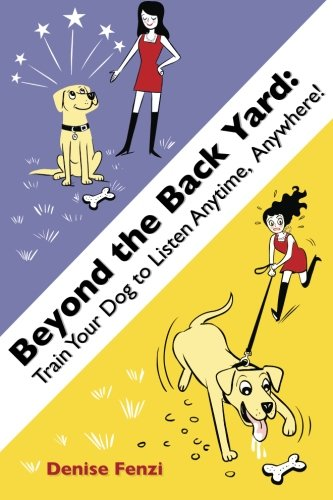 Beyond The Back Yard: Train Your Dog to Listen Anytime, Anywhere! by FenziDogSportsAcademy com