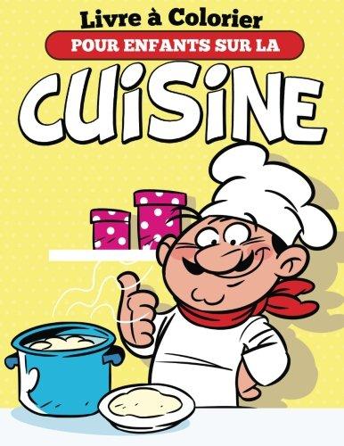 Livre à Colorier Pour Enfants Sur La Cuisine (French Edition)